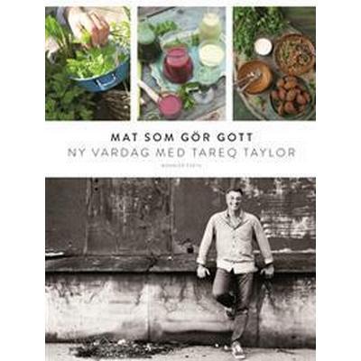 Mat som gör gott: Ny vardag med Tareq Taylor (E-bok, 2017)