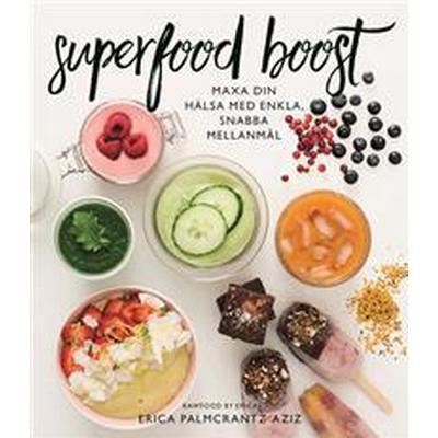 Superfood boost: Maxa din hälsa med enkla, snabba mellanmål (E-bok, 2017)