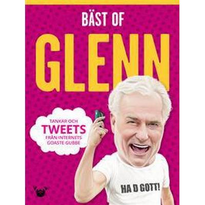 Bäst of Glenn: tankar och tweets från internets goaste gubbe (Inbunden, 2017)