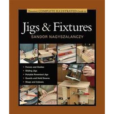 Taunton's Complete Illustrated Guide to Jigs & Fixtures (Pocket, 2014)