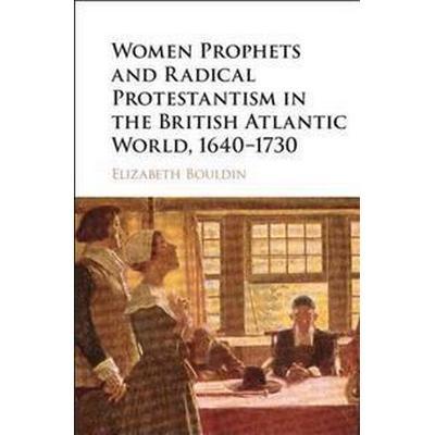 Women Prophets and Radical Protestantism in the British Atlantic World, 1640-1730 (Inbunden, 2015)