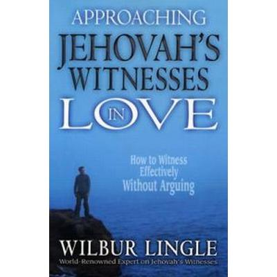 Approaching Jehovah's Witnesses in Love: How to Witness Effectively Without Arguing (Häftad, 2004)