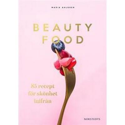 Beautyfood: 85 recept för skönhet inifrån (Inbunden, 2017)