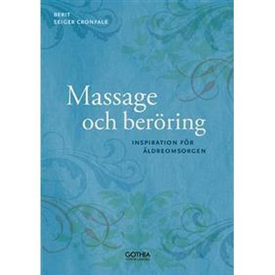 Massage och beröring: inspiration för äldreomsorgen (Häftad, 2017)