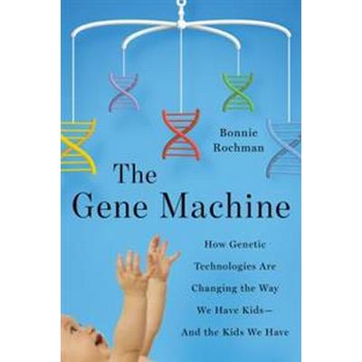The Gene Machine: How Genetic Technologies Are Changing the Way We Have Kids--And the Kids We Have (Inbunden, 2017)