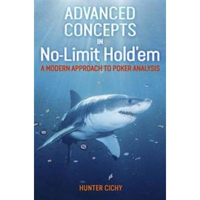 Advanced Concepts in No-Limit Hold'em: A Modern Approach to Poker Analysis (Häftad, 2017)