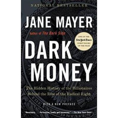 Dark Money: The Hidden History of the Billionaires Behind the Rise of the Radical Right (Häftad, 2017)