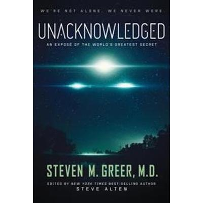 Unacknowledged: An Expose of the World's Greatest Secret (Inbunden, 2017)