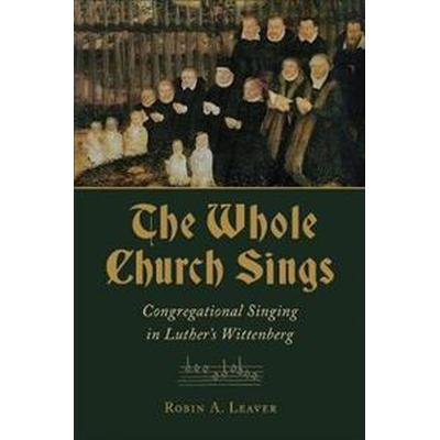 Whole church sings - congregational singing in luthers wittenberg (Häftad, 2017)