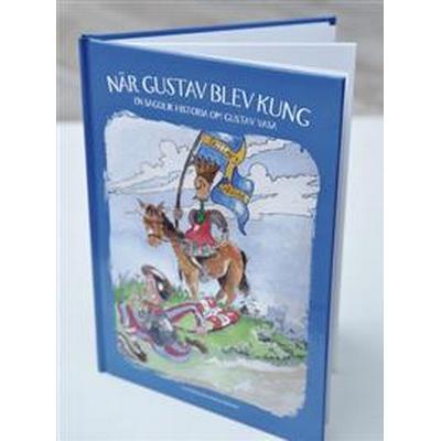 När Gustav blev kung: en sagolik historia om Gustav Vasa (Inbunden, 2016)