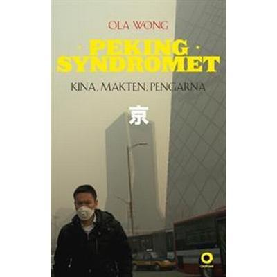 Pekingsyndromet: Kina, makten, pengarna (Häftad, 2017)