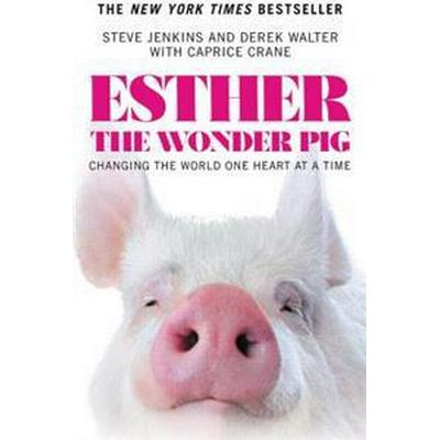 Esther the Wonder Pig: Changing the World One Heart at a Time (Häftad, 2017)