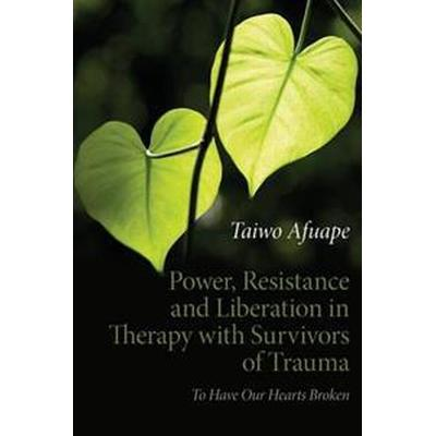 Power, Resistance and Liberation in Therapy With Survivors of Trauma (Pocket, 2011)