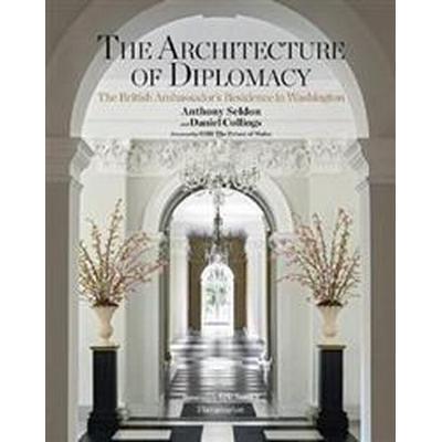 The Architecture of Diplomacy: The British Ambassador's Residence in Washington (Inbunden, 2014)