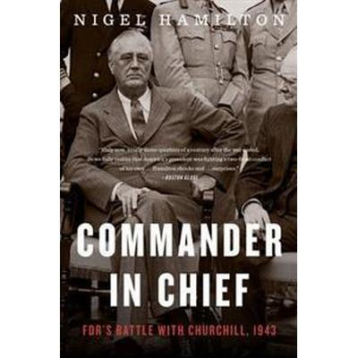 Commander in Chief: FDR's Battle with Churchill, 1943 (Häftad, 2017)