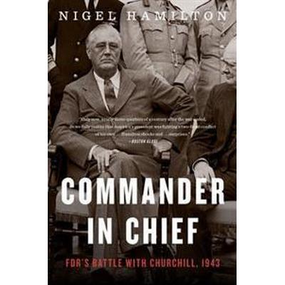 Commander in Chief: FDR's Battle with Churchill, 1943 (Häftad, 2017)