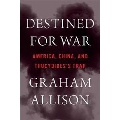 Destined for War: Can America and China Escape Thucydides's Trap? (Inbunden, 2017)