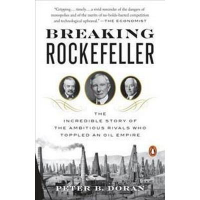 Breaking Rockefeller: The Incredible Story of the Ambitious Rivals Who Toppled an Oil Empire (Häftad, 2017)