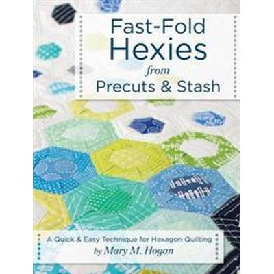 Fast-Fold Hexies from Precuts & Stash: A Quick & Easy Technique for Hexagon Quilting (Häftad, 2017)