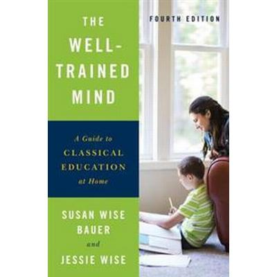 Well-trained mind - a guide to classical education at home (Inbunden, 2016)