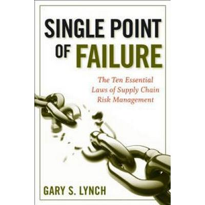 Single Point of Failure: The Ten Essential Laws of Supply Chain Risk Management (Inbunden, 2009)