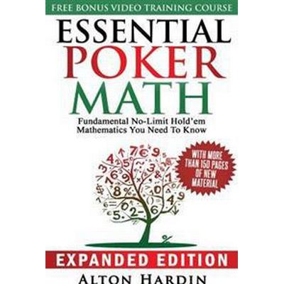 Essential Poker Math, Expanded Edition: Fundamental No-Limit Hold'em Mathematics You Need to Know (Häftad, 2016)