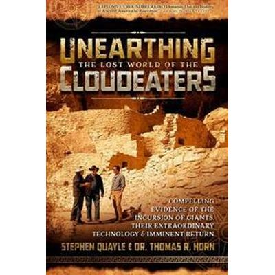 Unearthing the Lost World of the Cloudeaters: Compelling Evidence of the Incursion of Giants, Their Extraordinary Technology, and Imminent Return (Häftad, 2017)