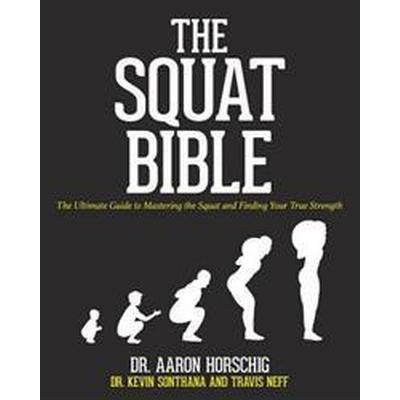 The Squat Bible: The Ultimate Guide to Mastering the Squat and Finding Your True Strength (Häftad, 2017)