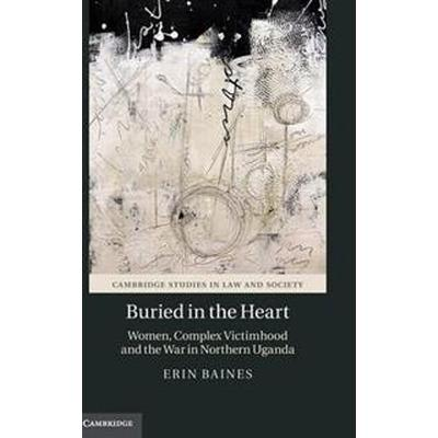 Buried in the heart - women, complex victimhood and the war in northern uga (Inbunden, 2016)