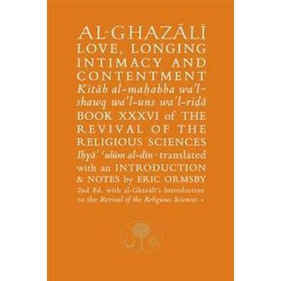 Al-Ghazali on Love, Longing, Intimacy & Contentment (Häftad, 2016)