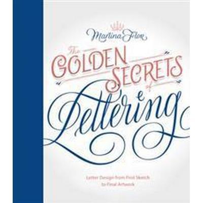 The Golden Secrets of Lettering: Letter Design from First Sketch to Final Artwork (Inbunden, 2017)