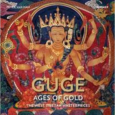 Guge: Ages of Gold: The West Tibetan Masterpieces (Inbunden, 2017)