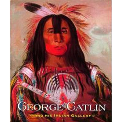 George Catlin and His Indian Gallery (Inbunden, 2002)