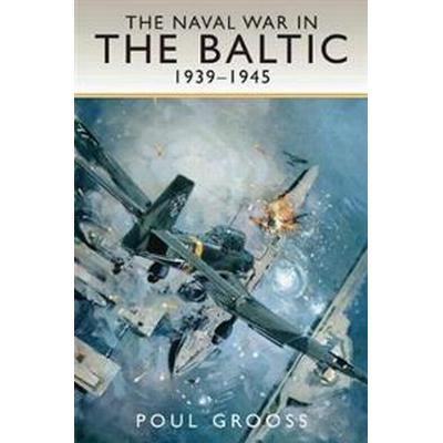 The Naval War in the Baltic 1939-1945 (Inbunden, 2017)