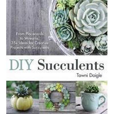 DIY Succulents: From Placecards to Wreaths, 35+ Ideas for Creative Projects with Succulents (Häftad, 2015)