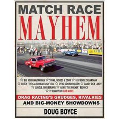 Match Race Mayhem: Drag Racing's Grudges, Rivalries and Big-Money Showdowns (Häftad, 2017)