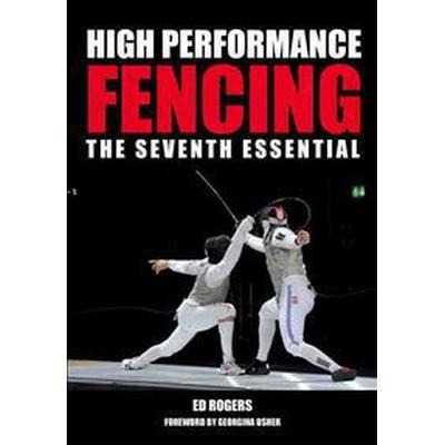 High Performance Fencing: The Seventh Essential (Häftad, 2016)