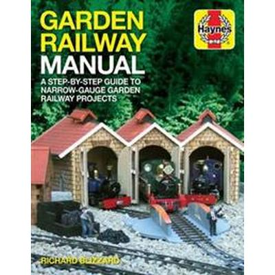 Garden railway manual - a step-by-step guide to narrow guage garden railway (Inbunden, 2017)