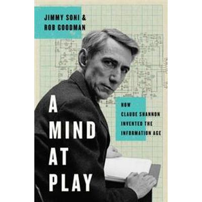 A Mind at Play: How Claude Shannon Invented the Information Age (Inbunden, 2017)