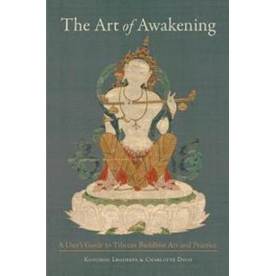 The Art of Awakening: A User's Guide to Tibetan Buddhist Art and Practice (Häftad, 2017)