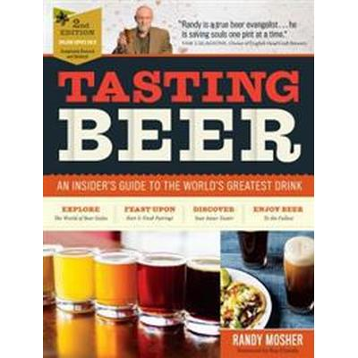 Tasting Beer, 2nd Edition: An Insider's Guide to the World's Greatest Drink (Inbunden, 2017)