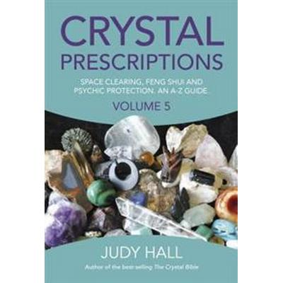 Crystal Prescriptions: Space Clearing, Feng Shui and Psychic Protection. an A-Z Guide. (Häftad, 2016)