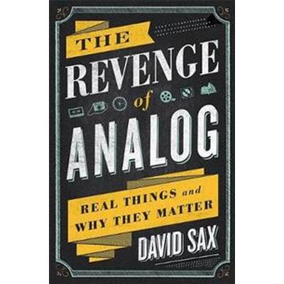 The Revenge of Analog: Real Things and Why They Matter (Inbunden, 2016)