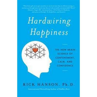 Hardwiring Happiness: The New Brain Science of Contentment, Calm, and Confidence (Häftad, 2016)