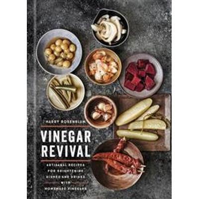 Vinegar Revival Cookbook: Artisanal Recipes for Brightening Dishes and Drinks with Homemade Vinegars (Inbunden, 2017)