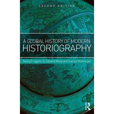 A Global History of Modern Historiography (Häftad, 2016)