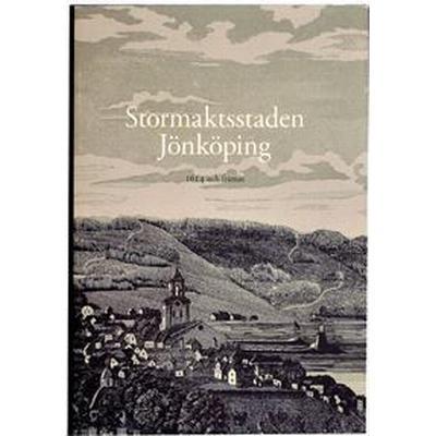 Stormaktsstaden Jönköping: 1614 och framåt (Inbunden, 2014)