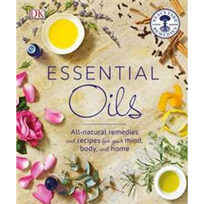 Essential Oils: All-Natural Remedies and Recipes for Your Mind, Body and Home (Häftad, 2016)