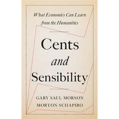 Cents and Sensibility: What Economics Can Learn from the Humanities (Inbunden, 2017)