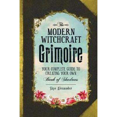The Modern Witchcraft Grimoire: Your Complete Guide to Creating Your Own Book of Shadows (Inbunden, 2016)